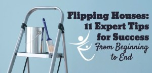 Flipping Houses: 11 Expert Tips for Success